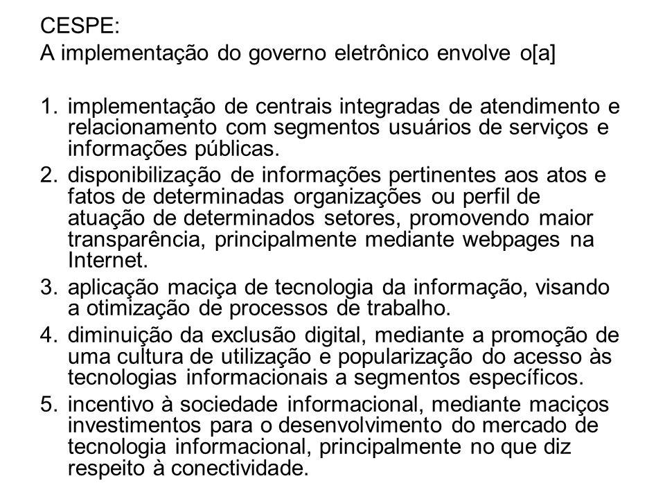 CESPE: A implementação do governo eletrônico envolve o[a]